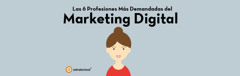 Las 6 Profesiones Más Demandadas del Marketing Digital
