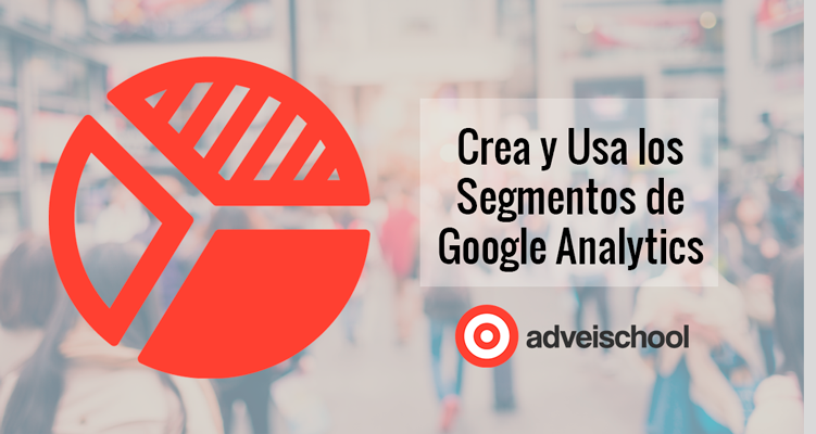 Crea-y-usa-Segmentos-en-Google-Analytics